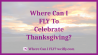 Where Can I FLY To Celebrate Thanksgiving?