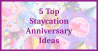5 Top Staycation Anniversary Ideas