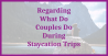 Regarding What Do Couples Do During Staycation Trips