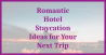 Romantic Hotel Staycation Ideas for Your Next Trip